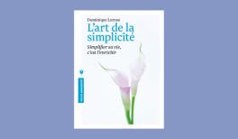 """Résumé du livre """"L'art de la simplicité"""" de Dominique Loreau"""