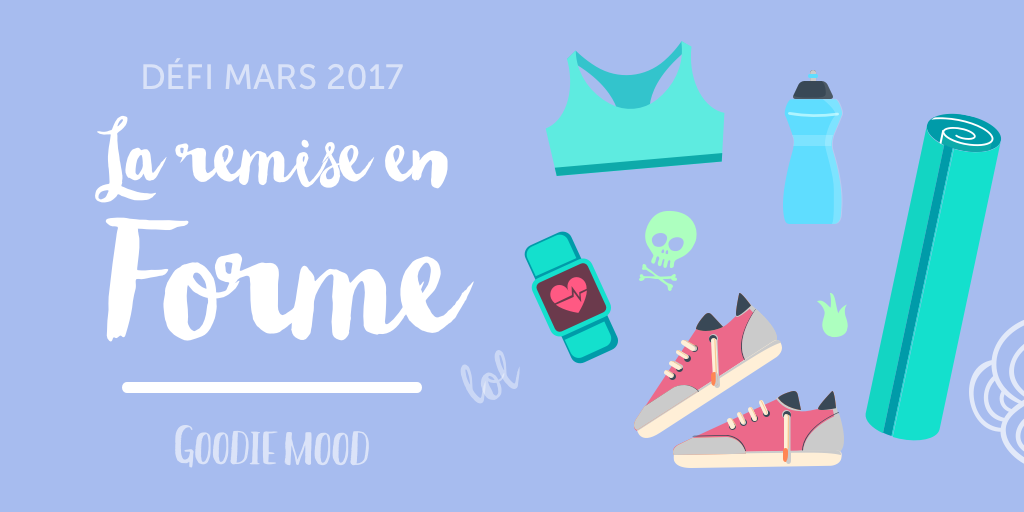 D fi 2017 mars la remise en forme goodie mood for Remise en forme