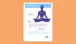 """Résumé du livre """"Le pouvoir de la méditation"""" de Sarah Bouchard"""