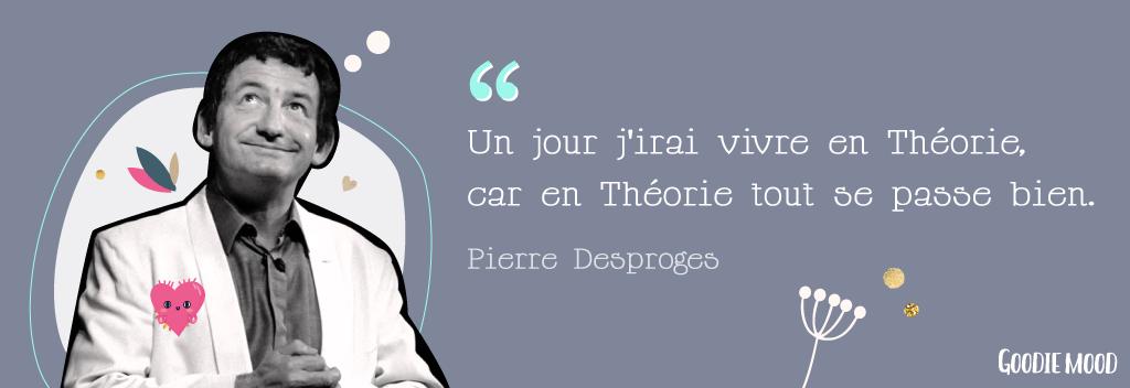 Citation de Pierre Desproges. Un jour j'irai vivre en Théorie car en Théorie tout se passe bien