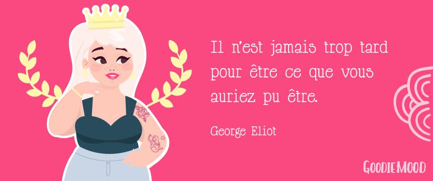 """Citation de George Eliot """"Il n'est jamais trop tard pour être ce que vous auriez pu être"""" - Illustration par Goodie Mood"""