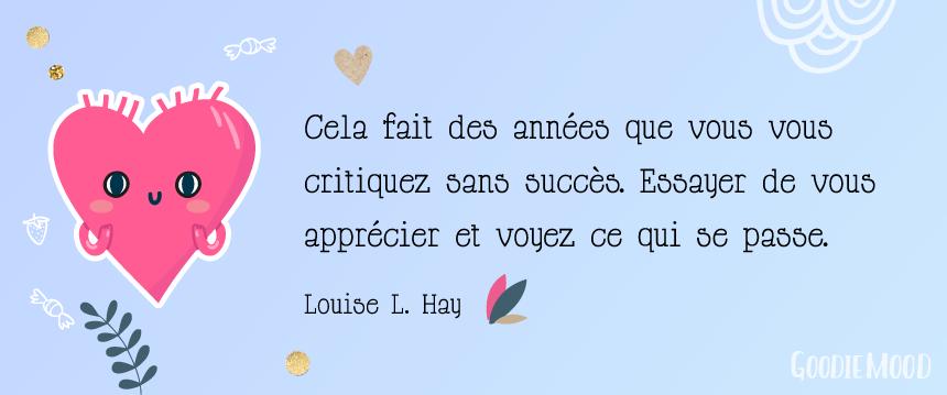 """Citation de Louise L. Hay """"Essayez de vous apprécier et voyez ce qui se passe"""""""