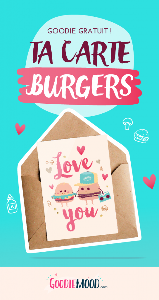 "Imprime ta carte gratuite illustrée ""Burgers in Love"" sur Goodie Mood, le blog Feel Good et créativité www.goodiemood.com"