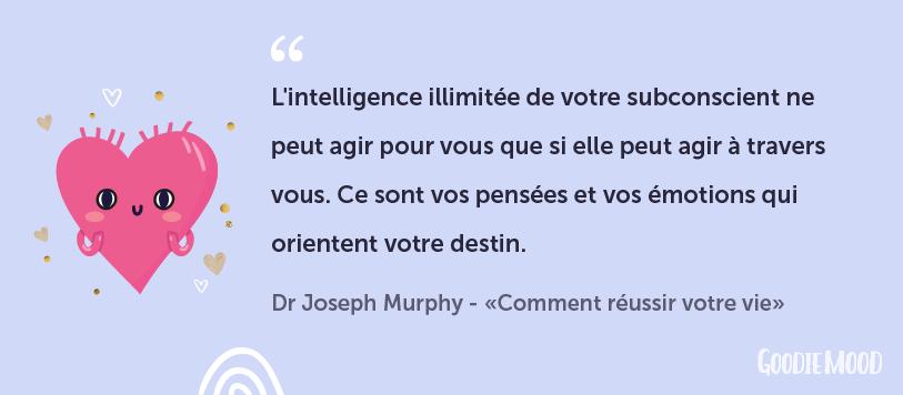 """⭐️Citation du Dr Joseph Murphy : """"L'intelligence illimitée de votre subconscient ne peut agir pour vous que si elle peut agir à travers vous. Ce sont vos pensées et vos émotions qui orientent votre destin."""" Sur Goodie Mood, le blog feel good et créativité"""