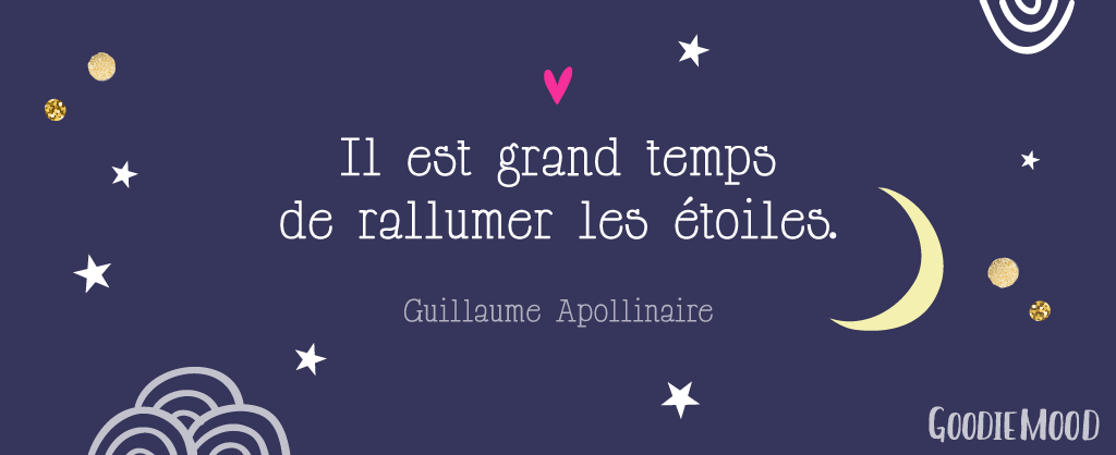 "⭐️Citation de Guillaume Apollinaire : ""Il est grand tempsde rallumer les étoiles."". Sur Goodie Mood, le blog Feel Good et Créativité 🦄 #proverbe #citation #apollinaire #bienEtre #inspiration #blog #feelgood #bonheur #univers #amour"
