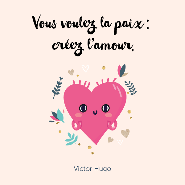 """Vous voulez la paix : créez l'amour."" Victor Hugo 💫 50 citations inspirantes pour rester motivée et être de bonne humeur ! ⭐️ Sur Goodie Mood, le blog Feel Good et Créativité 💗 #citation #proverbe #blog #illustration #graphisme #designgraphique #inspiration #motivation #bienetre #bonnehumeur #optimisme #positif #phrases #fille #girly #printable"