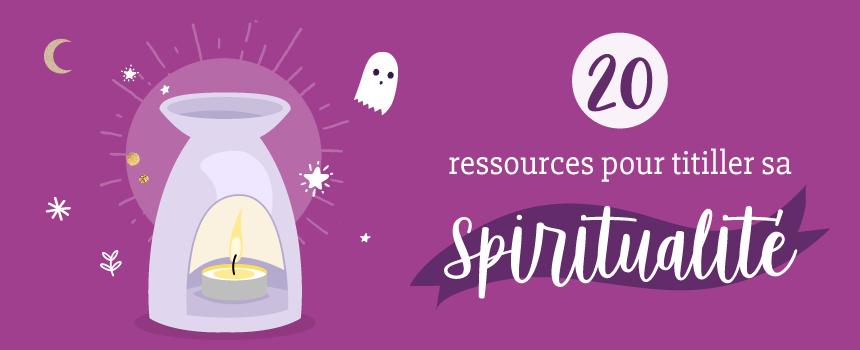 20 ressources pour titiller ta spiritualite