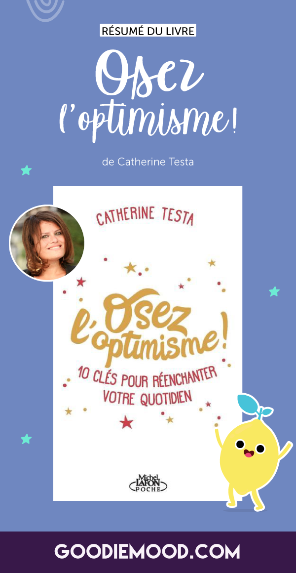 "Clique pour découvrir le résumé du livre ""Osez l'Optimisme, 10 clés pour réenchanter le quotidien"" de Catherine Testa 💗 Sur Goodie Mood le blog Feel Good 🌟#optimisme #developpementpersonnel #catherinetesta #bonheur"