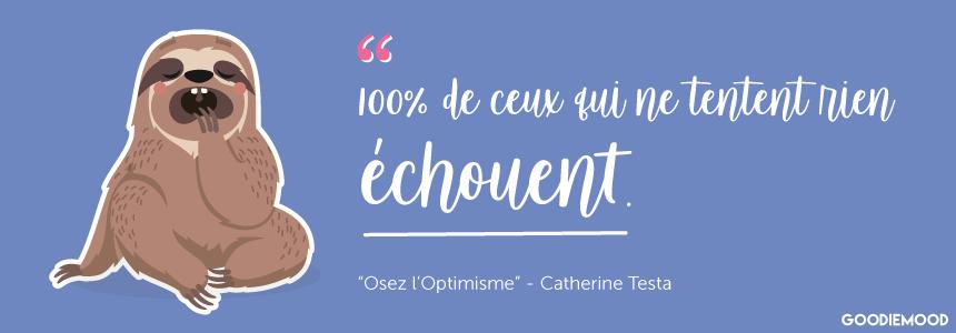 """""""100% de ceux qui ne tentent rien échouent."""" Catherine Testa"""