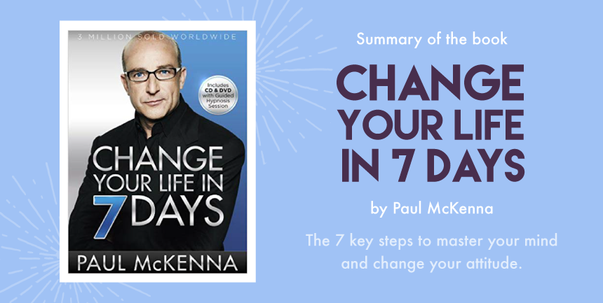 "Summary of the book ""Change your life in 7 days"" by Paul McKenna #selfhelp #paulmckenna #hypnose #infographics"