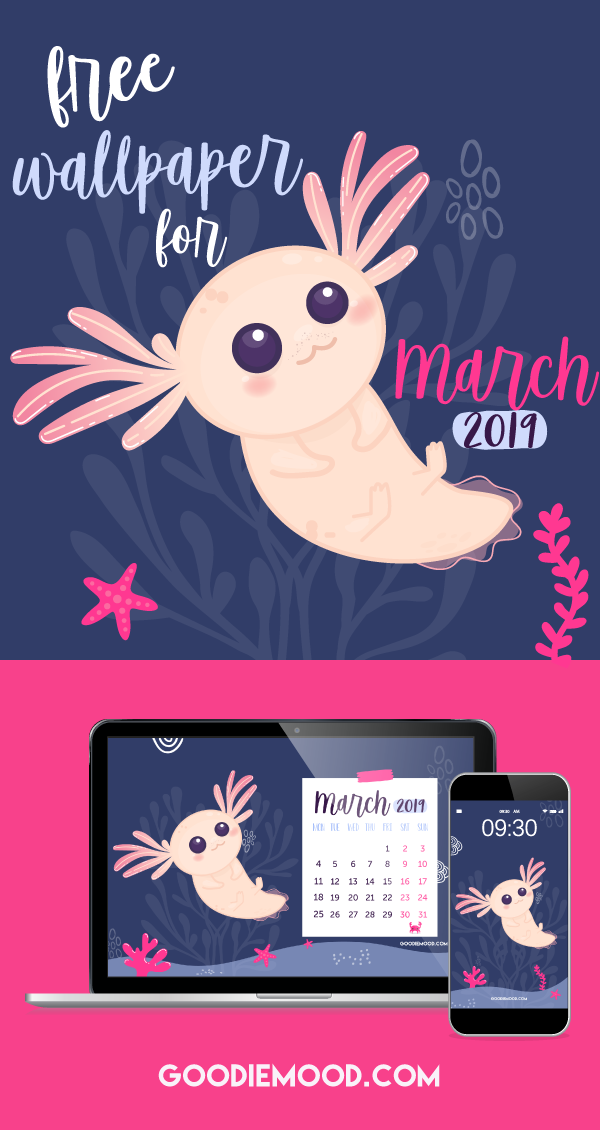 Download your free calendar for March 2019 ! #axolotl #march #cute #kawaii #Illustration #free #wallpaper