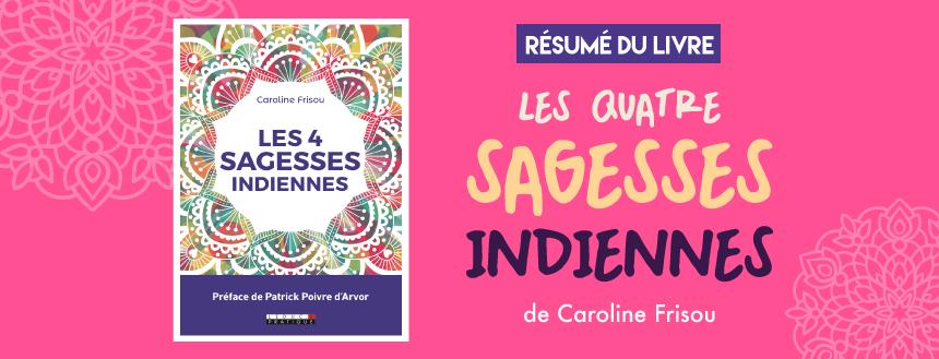 """Résumé du livre """"Les 4 Sagesses Indiennes"""" de Caroline Frisou - infographie illustrée sur Goodie Mood"""