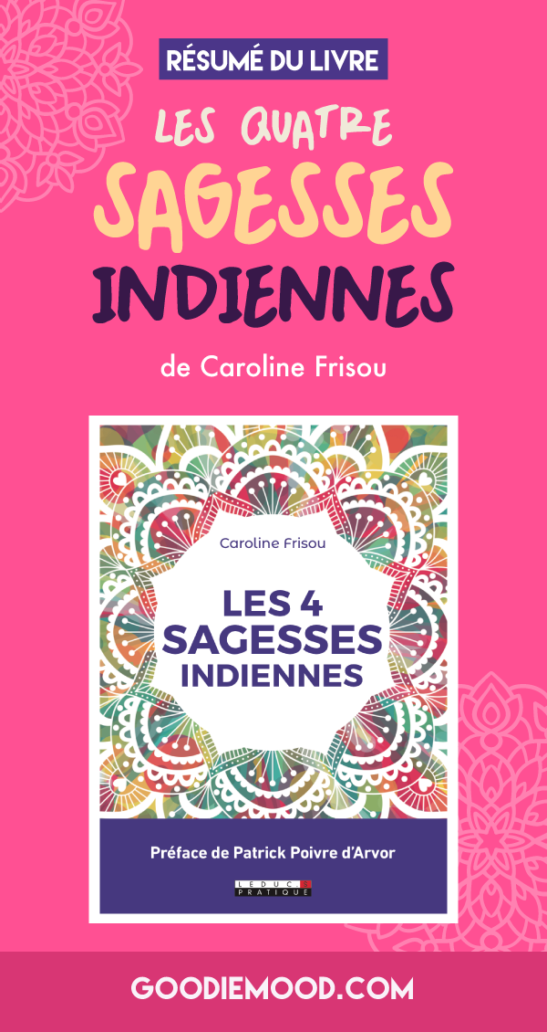 """Résumé du livre """"Les 4 Sagesses Indiennes"""" de Caroline Frisou. Sur Goodie Mood, le blog Feel Good et créativité #infographie #livre #sagessesindiennes #developpementpersonnel #graphisme #feelgood"""