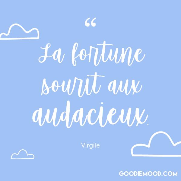 """""""La fortune sourit aux audacieux."""" - Virgile"""