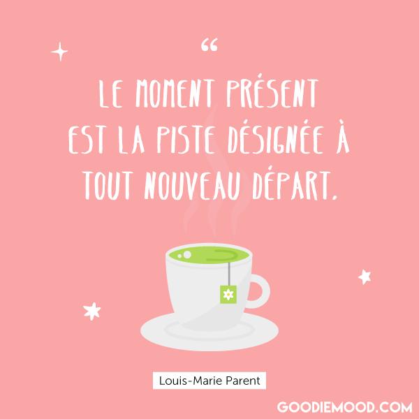 """""""Le moment présent est la piste désignée à tout nouveau départ."""" - Louis-Marie Parent"""