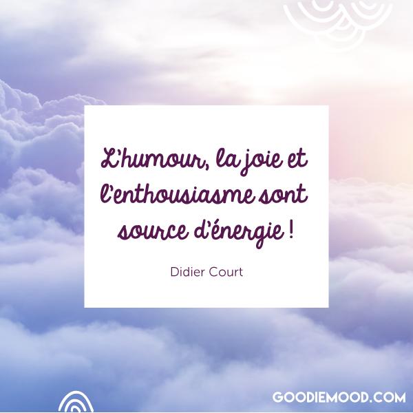 """""""L'humour, la joie et l'enthousiasme sont source d'énergie."""" - Didier Court"""