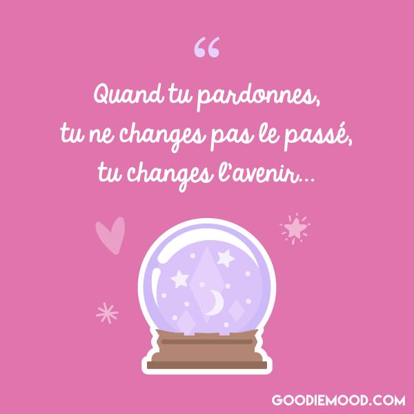 """""""Quand tu pardonnes, tu ne changes pas le passé, tu changes l'avenir."""""""