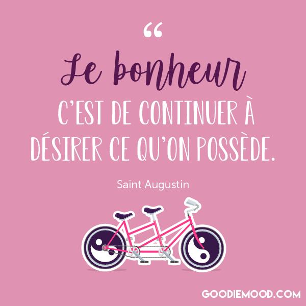 """""""Le bonheur, c'est de continuer à désirer ce qu'on possède."""" - Saint Augustin"""