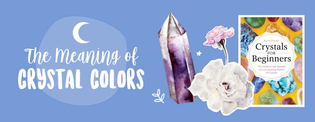 What The Colors Of Every Crystal Mean & How They Can Help You Choose The Right One