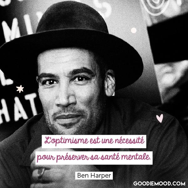 """""""L'optimisme est une nécessité pour préserver sa santé mentale."""" - Ben Harper"""