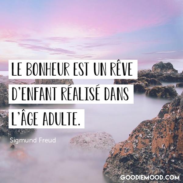 """""""Le bonheur est un rêve d'enfant réalisé dans l'âge adulte."""" - Sigmund Freud"""