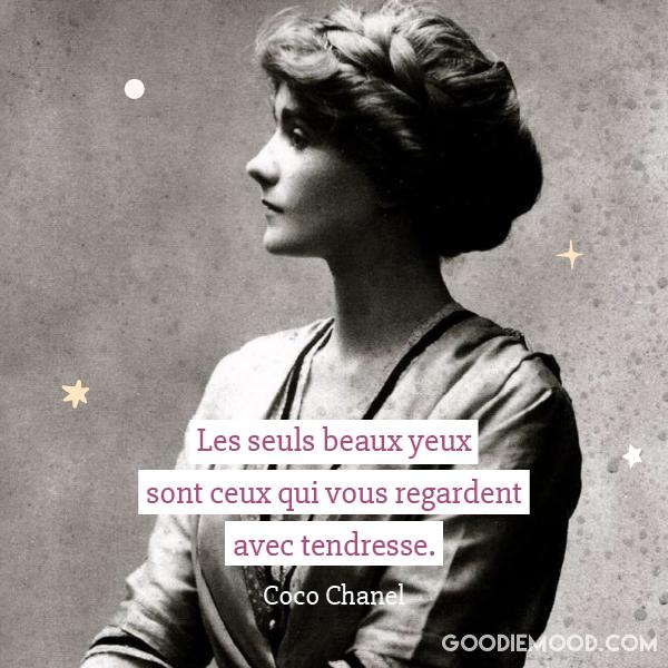"""""""Les seuls beaux yeux sont ceux qui vous regardent avec tendresse."""" - Coco Chanel"""