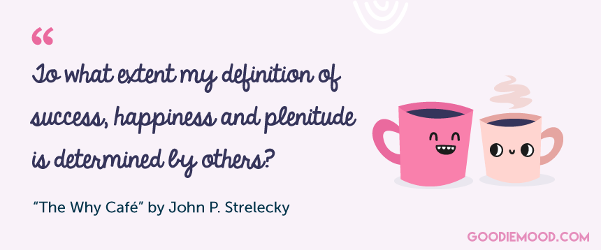 "quote from ""The Why Café"" by John P. Strelecky"