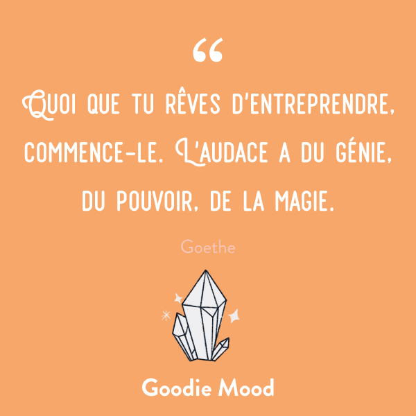 """""""Quoi que tu rêves d'entreprendre, commence-le. L'audace a du génie, du pouvoir, de la magie."""" #citation #inspiration #feelgood"""