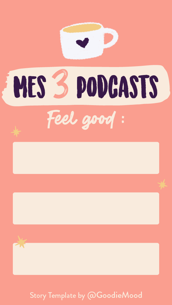 template story instagram - mes trois podcasts preferes - goodiemood