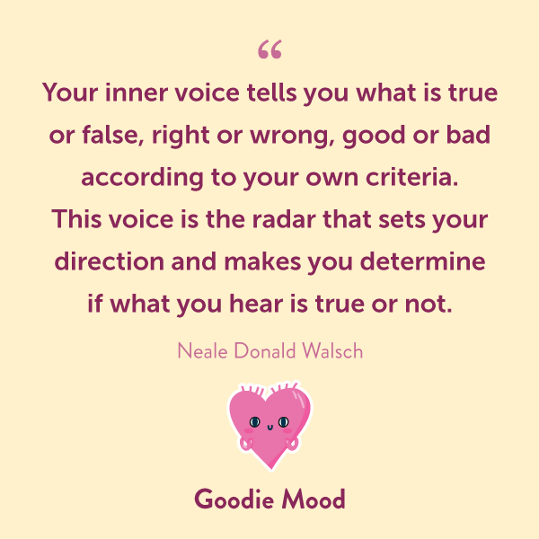 """Your inner voice tells you what is true or false, right or wrong, good or bad according to your own criteria. This voice is the radar that sets your direction and makes you determine if what you hear is true or not."""