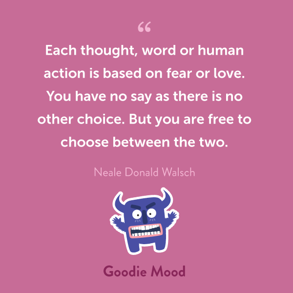 """Each thought, word or human action is based on fear or love. You have no say as there is no other choice. But you are free to choose between the two."""