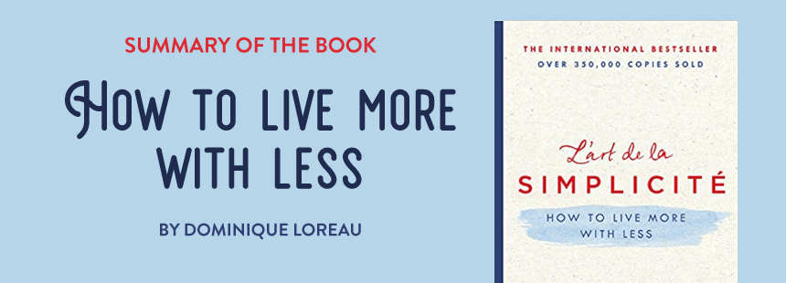 """Summary of the book """"How to live more with less"""" by Dominique Loreau - personal growth"""