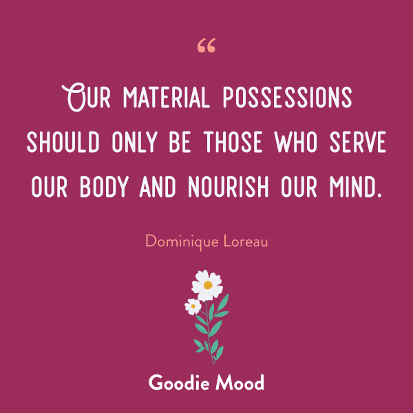 """""""Our material possessions should only be those who serve our body and nourish our mind"""" - quote"""