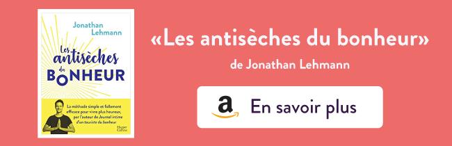 """Découvrez le livre de développement personnel """"Les antisèches du bonheur"""" de Jonathan Lehmann"""