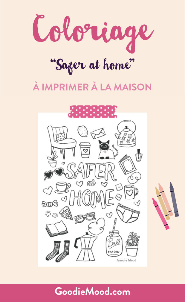 "Téléchargez et imprimez le coloraige gratuit ""Safer at home"" sur goodie mood le blog feel good"