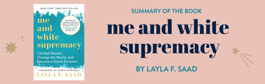 "Summary of the book ""Me and white supremacy"" by Layla F. Saad"