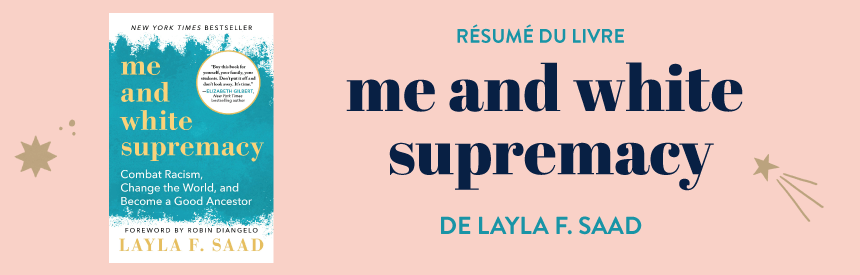 "Résumé du livre contre le racisme ""me and white supremacy"" de Layla F. Saad - Goodie Mood"