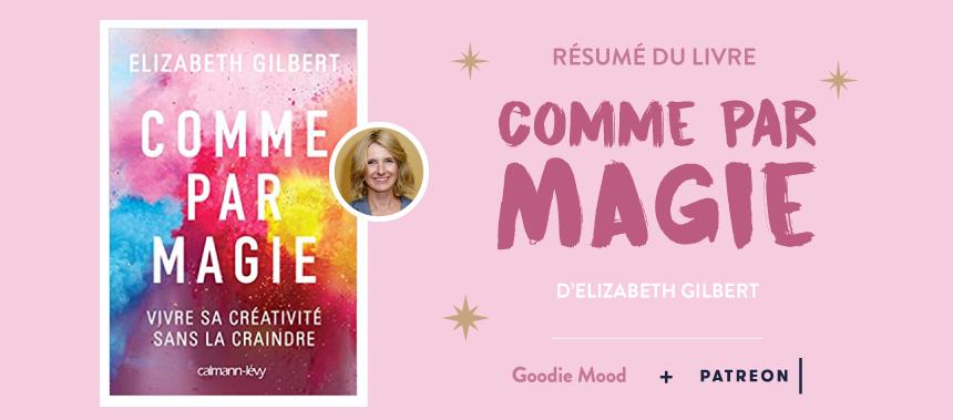 """Résumé de """"Comme par magie"""" d'Elizabeth Gilbert"""